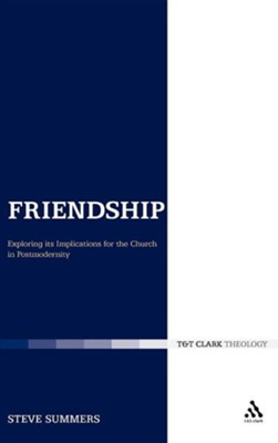 Friendship: Exploring Its Implications for the Church in Postmodernity  -     By: Steve Summers