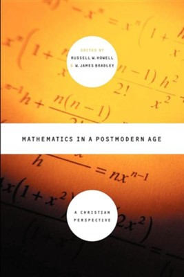 Mathematics in a Postmodern Age: A Christian Perspective  -     By: Russell Howell, James Bradley