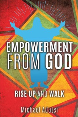 Empowerment from God  -     By: Michael Adatsi