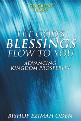 Let God's Blessings Flow to You  -     By: Ezimah Oden