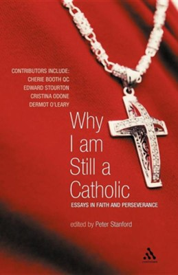 Why I Am Still a Catholic: Essays in Faith and Perseverance  -     Edited By: Peter Stanford     By: Peter Stanford(ED.)