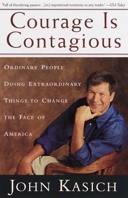 Courage is Contagious: Ordinary People Doing Extraordinary Things to Change the Face of America  -     By: John Kasich