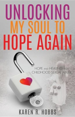 Unlocking My Soul to Hope Again  -     By: Karen R. Hobbs