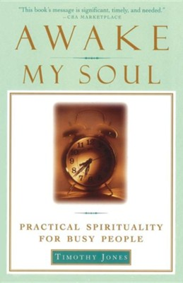 Awake My Soul: Practical Spirituality for Busy People   -     By: Timothy Paul Jones