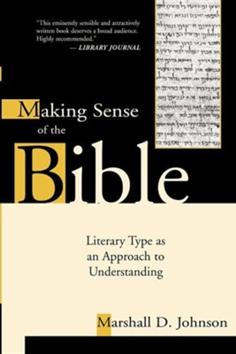 Making Sense of the Bible: Literary Type as an Approach to Understanding  -     Edited By: Marshall D. Johnson     By: Marshall Johnson