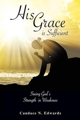 His Grace Is Sufficient  -     By: Candace N. Edwards