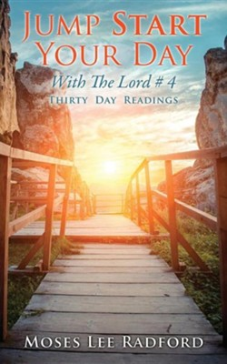 Jump Start Your Day with the Lord # 4  -     By: Moses Lee Radford