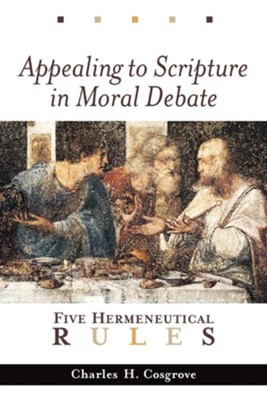 Appealing to Scripture in Moral Debate: Five Hermeneutical Rules  -     By: Charles Cosgrove