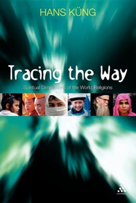 Tracing the Way: Spiritual Dimensions of the World Religions  -     By: Hans Kung, John Bowden