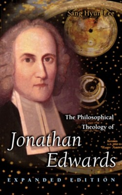 The Philosophical Theology of Jonathan Edwards   -     By: Sang Hyun Lee