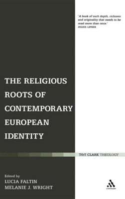 The Religious Roots of Contemporary European Identity  -     Edited By: Lucia Faltin, Melanie J. Wright     By: Lucia Faltin(ED.) & Melanie J. Wright(ED.)
