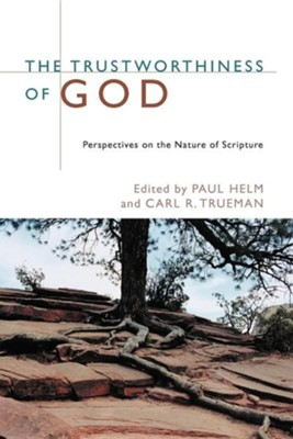 The Trustworthiness of God: Perspectives on the Nature of Scripture  -     Edited By: Paul Helm, Carl Trueman