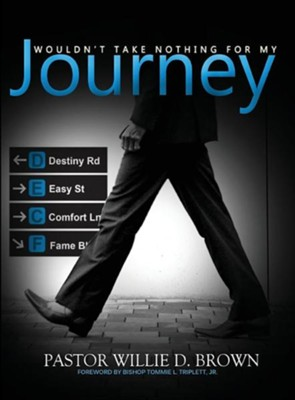 Wouldn't Take Nothing for My Journey  -     By: Willie D. Brown