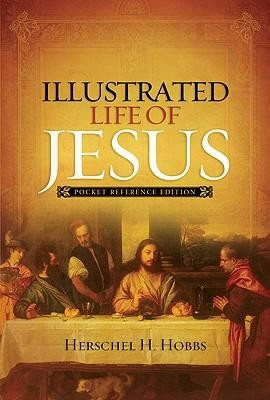 Illustrated Life of Jesus: Pocket Reference Edition  -     By: Herschel H. Hobbs