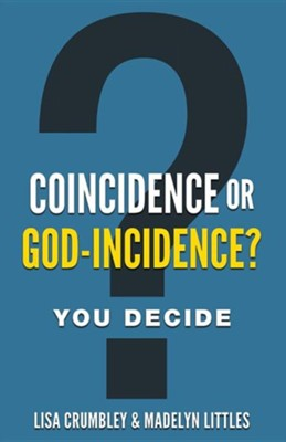 Coincidence or God-Incidence? You Decide  -     Edited By: Kara Starcher     By: Lisa Crumbley, Madelyn Littles