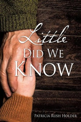 Little Did We Know  -     By: Patricia Rush Holder