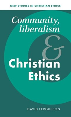 Community, Liberalism and Christian Ethics  -     Edited By: Robin Gill, Stephen R.L. Clark     By: David Fergusson