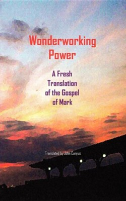 Wonderworking Power: A Fresh Translation of the Gospel of Mark, Paper  -     By: John G. Cunyus