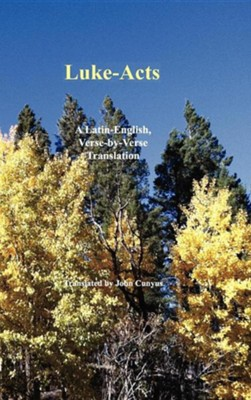Luke-Acts: A Latin-English, Verse-By-Verse Translation  -     By: John G. Cunyus, M. Christopher Boyer