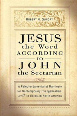 Jesus the Word According to John the Sectarian   -     By: Robert H. Gundry