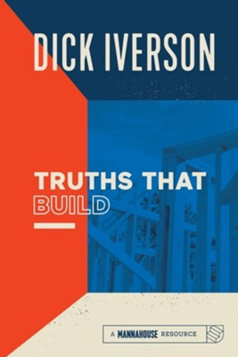 Truths That Build: Principles that Will Establish & Strengthen the People of a Premier Church  -     By: Dick Iverson