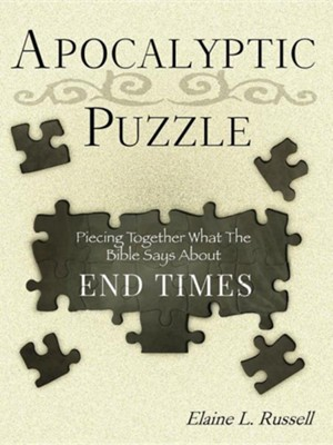 The Apocalyptic Puzzle: Piecing Together What the Bible Says about the End Times  -     By: Elaine L. Russell
