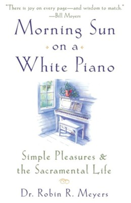 Morning Sun on a White Piano   -     By: Dr. Robin R. Meyers
