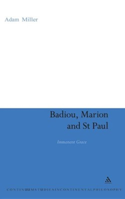 Badiou, Marion and St Paul: Immanent Grace  -     By: Adam Miller