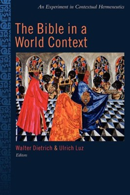 The Bible in a World Context: An Experiment in Contextual Hermeneutics  -     Edited By: Ulrich Luz     By: Walter Dietrich