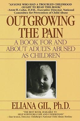 Outgrowing the Pain: A Book for and about Adults Abused as Children  -     By: Eliana Gil