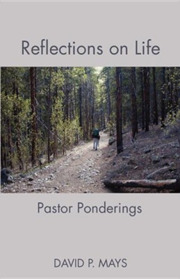 Reflections on Life: Pastor Ponderings  -     By: David P. Mays