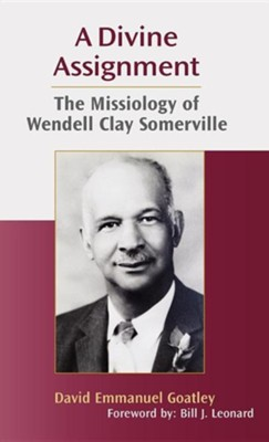 A Divine Assignment: The Missiology of Wendell Clay Somerville  -     By: David Emmanuel Goatley