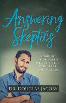 Answering Skeptics: Sharing Your Faith with Critics, Doubters, and Seekers  -     By: Douglas Jacoby