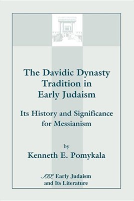The Davidic Dynasty Tradition in Early Judaism: Its History and Significance for Messianism, Paper  -     By: Kenneth Pomykala