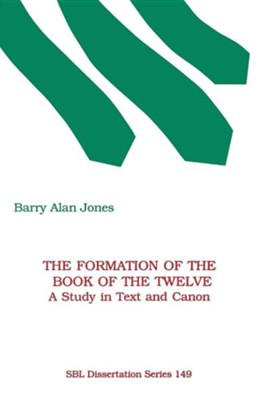 The Formation of the Book of the Twelve: A Study in Text and Canon, Paper  -     By: Barry Alan Jones