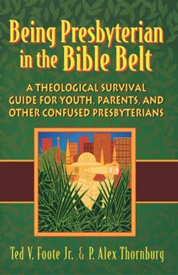 Being Presbyterian in the Bible Belt    -     By: P. Alex Thornburg, Theodore Foote