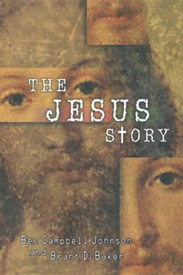 The Jesus Story: The Most Remarkable Life of All Time  -     By: Ben Campbell Johnson, Brant D. Baker