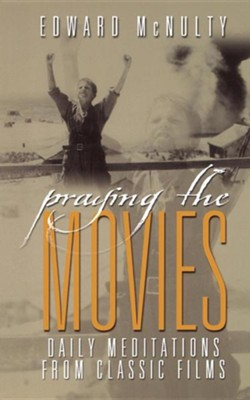 Praying the Movies: Daily Meditations from Classic Films                                                               -     By: Edward N. McNulty