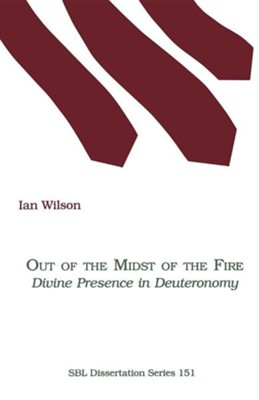 Out of the Midst of the Fire: Divine Presence in Deuteronomy  -     By: Ian Wilson