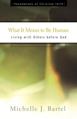 What it Means to Be Human: Living with Others Before  God  -     By: Michelle Bartel