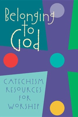 Belonging to God: Catechism Resources for Worship  -