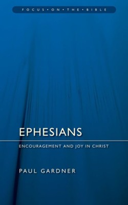 Ephesians: Encouragement and Joy in Christ  -     By: Paul Gardner