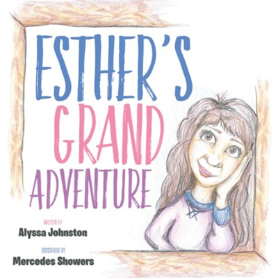 Esther's Grand Adventure  -     By: Alyssa Johnston     Illustrated By: Mercedes Showers