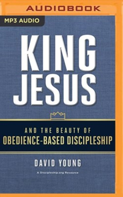 King Jesus and the Beauty of Obedience-Based Discipleship - unabridged audiobook on MP3-CD  -     By: David Young