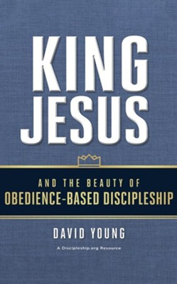 King Jesus and the Beauty of Obedience-Based Discipleship - unabridged audiobook on CD  -     By: David Young