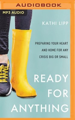 Ready for Anything: Preparing Your Heart and Home for Any Crisis Big or Small - unabridged audiobook on MP3-CD  -     By: Kathi Lipp