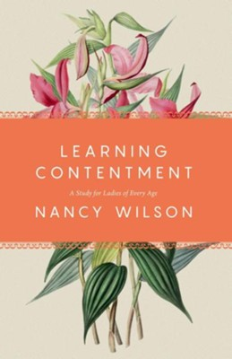 Learning Contentment: A Study for Ladies of Every Age  -     By: Nancy Wilson
