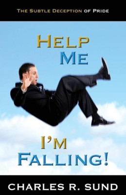 Help Me I'm Falling!: The Subtle Deception of Pride  -     By: Charles R. Sund