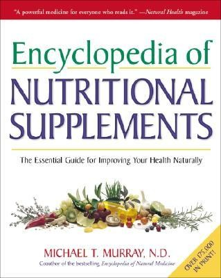 Encyclopedia of Nutritional Supplements: The Essential Guide for Improving Your Health Naturally  -     By: Michael Murray