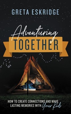 Adventuring Together: How to Create Connections and Make Lasting Memories with Your Kids - unabridged audiobook on CD  -     By: Greta Eskridge